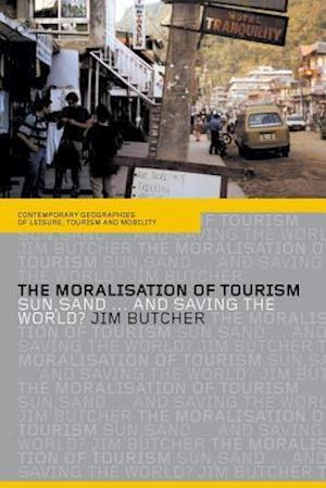The Moralisation of Tourism : Sun, Sand... and Saving the World?