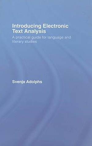 Introducing Electronic Text Analysis: A Practical Guide for Language and Literary Studies
