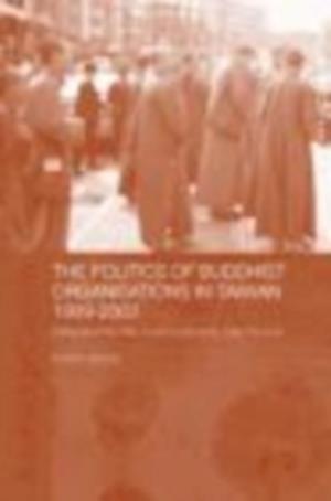 The Politics of Buddhist Organizations in Taiwan, 1989-2003