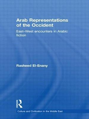 Arab Representation of Occident: East--West Encounters in Arabic Fiction