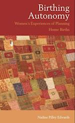 Birthing Autonomy: Women's Experiences of Planning Home Births