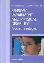 The Effective Teacher's Guide to Sensory Impairment and Physical Disability (New Directions in Special Educational Needs)