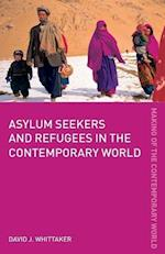 Asylum Seekers and Refugees in the Contemporary World (The Making of the Contemporary World)