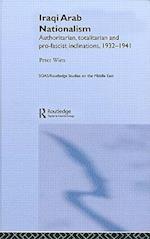 Iraqi Arab Nationalism: Authoritarian, Totalitarian, and Pro-Fascist Inclinations, 1932-1941