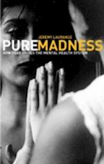 Pure Madness : How Fear Drives the Mental Health System