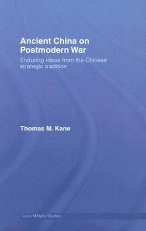 Ancient China on Postmodern War : Enduring Ideas from the Chinese Strategic Tradition