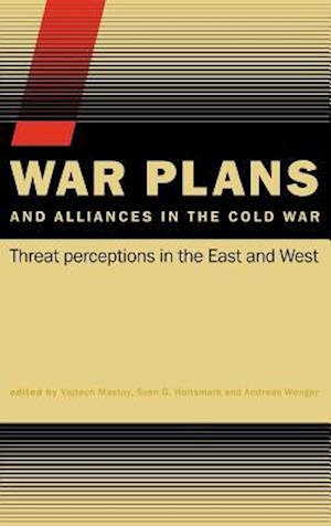 War Plans and Alliances in the Cold War: Threat Perceptions in the East and West