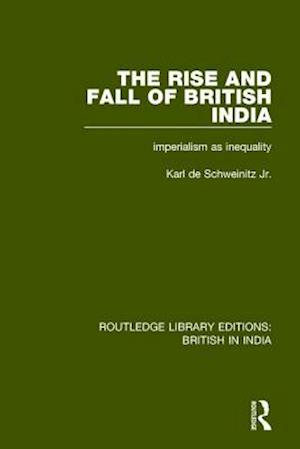 Bog, hardback The Rise and Fall of British India af Karl de Schweinitz Jr