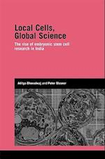 Local Cells, Global Science: The Rise of Embryonic Stem Cell Research in India af Aditya Bharadwaj, Peter Glasner