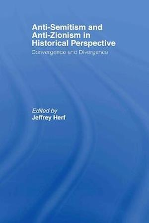 Anti-Semitism and Anti-Zionism in Historical Perspective: Convergence and Divergence