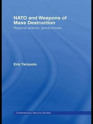 NATO and Weapons of Mass Destruction: Regional Alliance, Global Threats