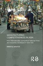 Manufacturing Competitiveness in Asia: How Internationally Competitive National Firms and Industries Developed in East Asia