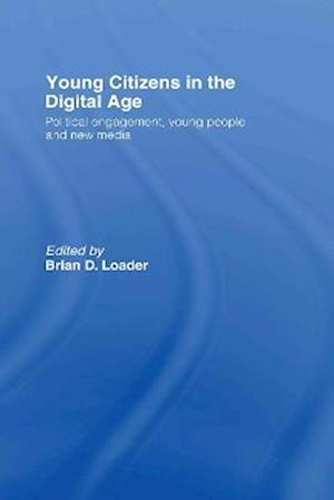 Young Citizens in the Digital Age: Political Engagement, Young People and New Media