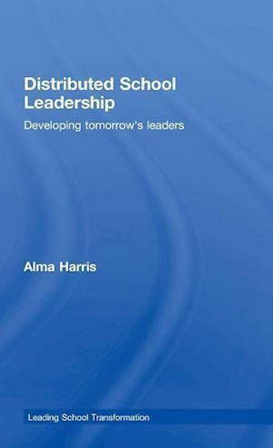 Bog, hardback Distributed School Leadership : Developing Tomorrow's Leaders af Alma Harris