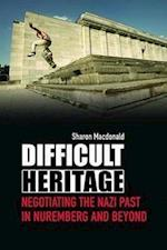 Difficult Heritage : Negotiating the Nazi Past in Nuremberg and Beyond