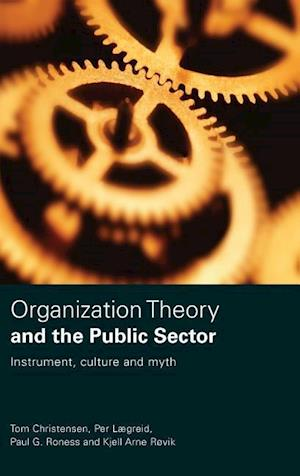 Organization Theory and the Public Sector : Instrument, Culture and Myth