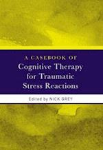 A Casebook of Cognitive Therapy for Traumatic Stress Reactions af Nick Grey
