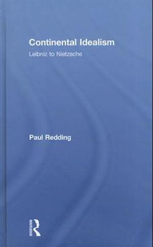 Continental Idealism : Leibniz to Nietzsche
