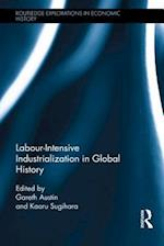Labour-Intensive Industrialization in Global History (Routledge Explorations in Economic History, nr. 59)