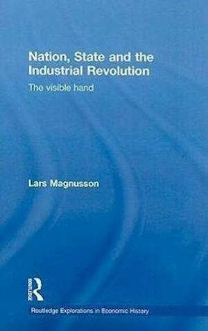 Nation, State and the Industrial Revolution : The Visible Hand