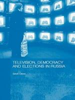 Television, Democracy and Elections in Russia (Basees/ Routledge Series on Russian and East European Studies)