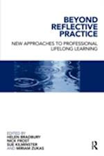 Beyond Reflective Practice: New Approaches to Professional Lifelong Learning