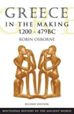Greece in the Making 1200-479 (Routledge History of the Ancient World, nr. 2)