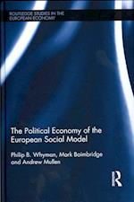 The Political Economy of the European Social Model (Routledge Studies in Theeuropean Economy, nr. 26)