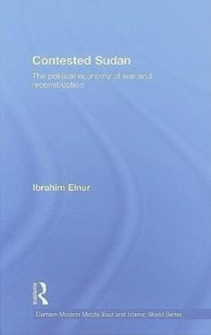 Contested Sudan : The Political Economy of War and Reconstruction