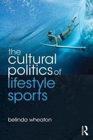 Bog, hæftet The Cultural Politics of Lifestyle Sports af Belinda Wheaton