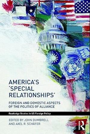 America's 'Special Relationships' : Foreign and Domestic Aspects of the Politics of Alliance