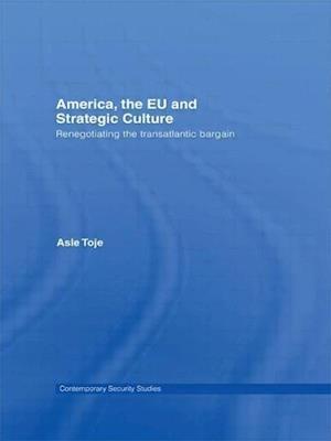 America, the Eu and Strategic Culture: Renegotiating the Transatlantic Bargain