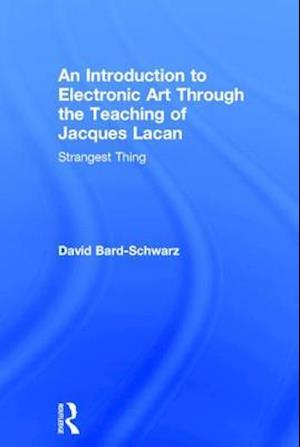 An Introduction to Electronic Art Through the Teaching of Jacques Lacan : Strangest Thing