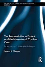 The Responsibility to Protect and the International Criminal Court (Global Politics and the Responsibility to Protect)