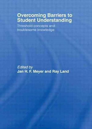 Overcoming Barriers to Student Understanding : Threshold Concepts and Troublesome Knowledge