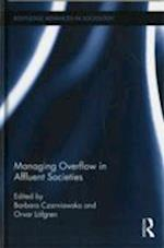 Managing Overflow in Affluent Societies (Routledge Advances in Sociology, nr. 70)
