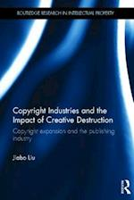 Copyright Industries and the Impact of Creative Destruction (Routledge Research in Intellectual Property)