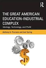 The Great American Education-Industrial Complex (Sociocultural, Political, and Historical Studies in Education)