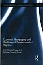 Economic Geography and the Unequal Development of Regions (Routledge Studies in Global Competition)