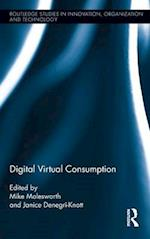 Digital Virtual Consumption (Routledge Studies in Innovation, Organization and Technology)