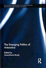The Emerging Politics of Antarctica (Routledge Advances in International Relations and Global Politics)