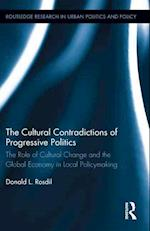 The Cultural Contradictions of Progressive Politics (Routledge Research in Urban Politics and Policy)