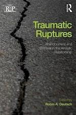 Traumatic Ruptures: Abandonment and Betrayal in the Analytic Relationship (Relational Perspectives Book Series)