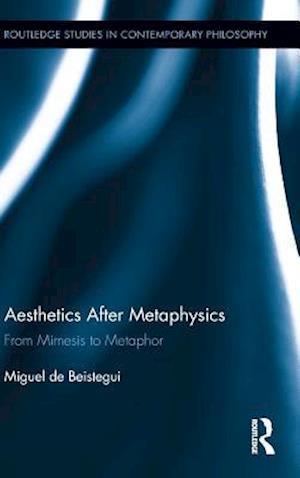 Aesthetics After Metaphysics : From Mimesis to Metaphor