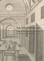 The City Rehearsed (The Classical Tradition in Architecture)