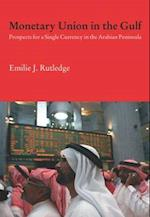 Monetary Union in the Gulf (Durham Modern Middle East and Islamic World Series)