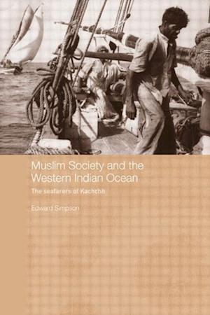 Muslim Society and the Western Indian Ocean: The Seafarers of Kachchh