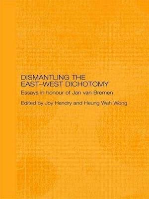 Dismantling the East-West Dichotomy: Essays in Honour of Jan Van Bremen