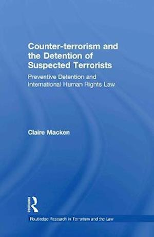 Counter-Terrorism and the Detention of Suspected Terrorists: Preventive Detention and International Human Rights Law
