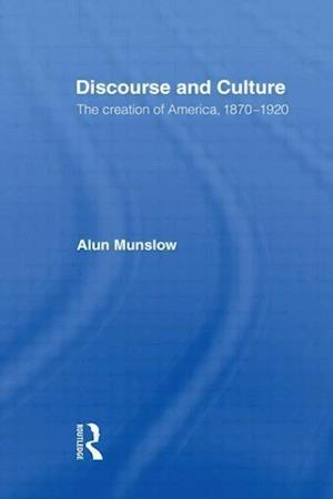 Discourse and Culture: The Creation of America, 1870-1920